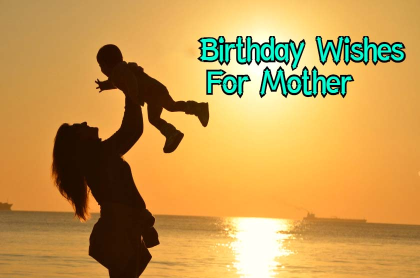 Birthday Wishes For Mom, Quotes, Messages, Images