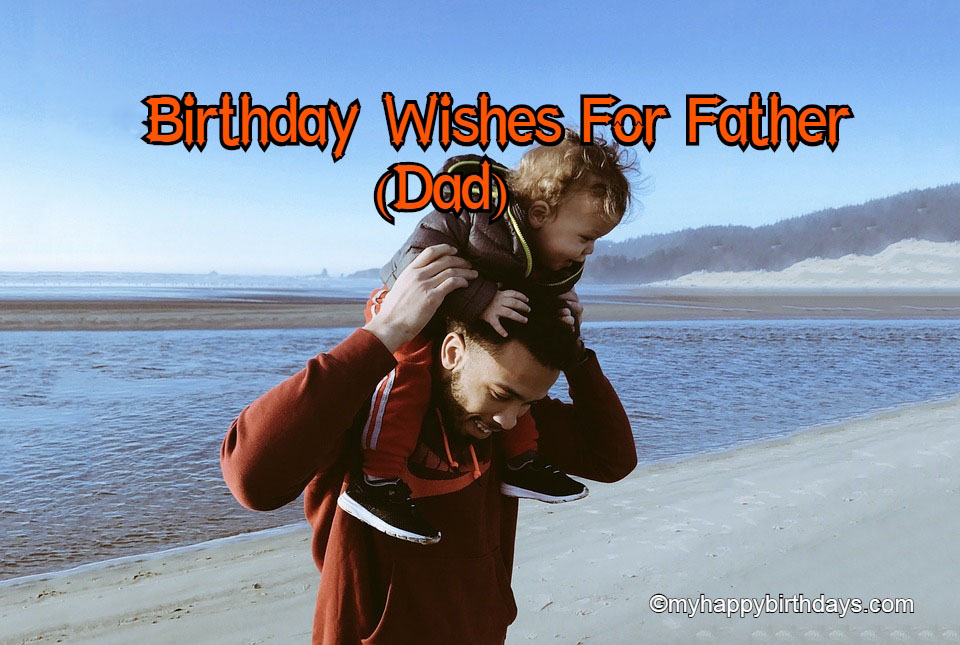Birthday Wishes For Father - Happy Birthday Dad, Quotes & Messages