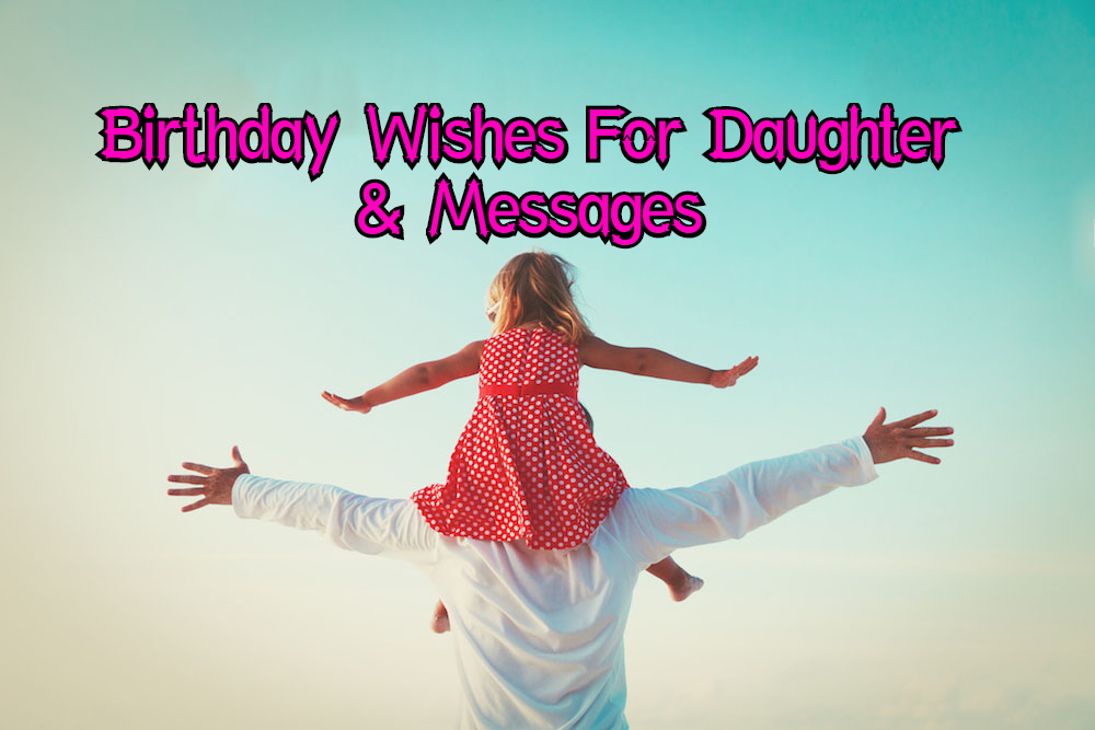 Top 70 Happy Birthday Wishes For Daughter Messages