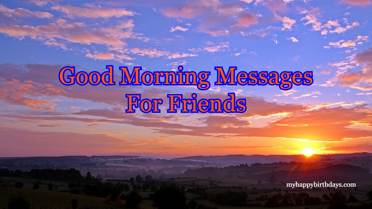 Best Good Morning Messages For Friends | Good Morning My Friend