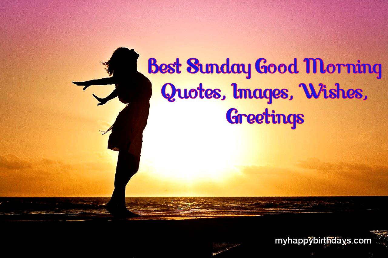Happy Sunday Good Morning Quotes, images, Wishes, Greetings