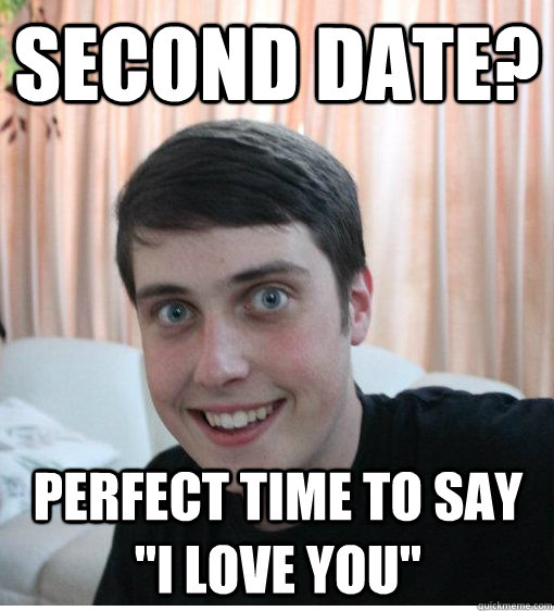 Second date? Perfect time to say I love you meme