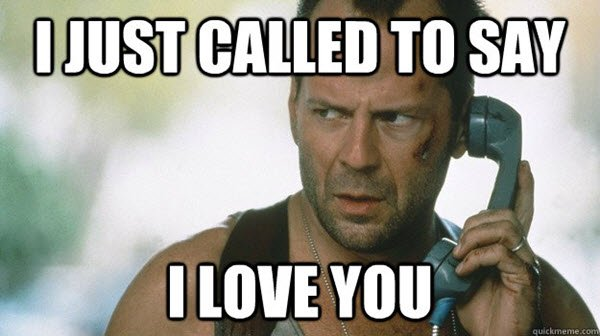 I just called you to say I love you