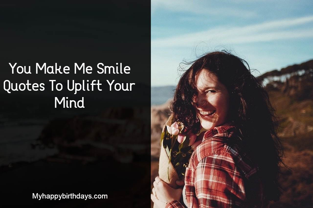 You Make Me Smile Quotes To Uplift Your Mind