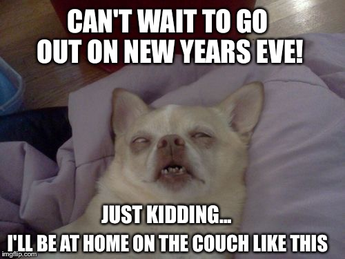 Can't Wait To Go Out On New Year Eve Meme...
