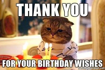 Thank You For Your Birthday Wishes Meme 4