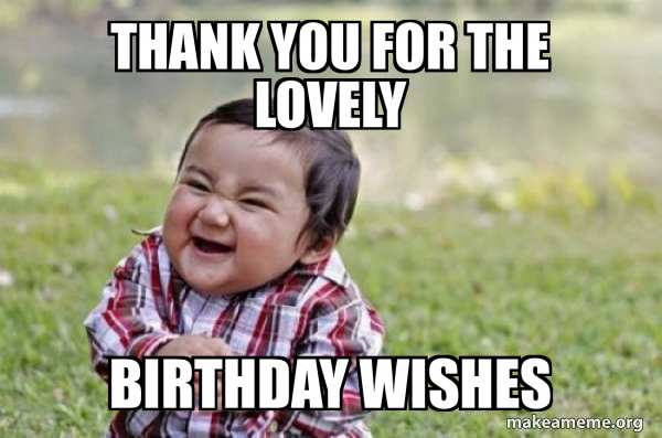 Thank You For The Lovely Birthday Wishes Meme